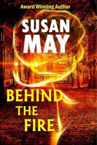 Behind the Fire - Susan May