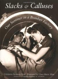 Slacks and Calluses: Our Summer in a Bomber Factory - Constance Bowman Reid, Sandra M. Gilbert, Clara Marie Allen