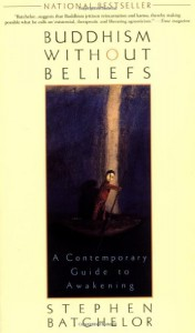 Buddhism without Beliefs: A Contemporary Guide to Awakening - Stephen Batchelor