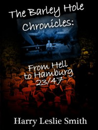 The Barley Hole Chronicles: From Hell to Hamburg - Harry Leslie Smith