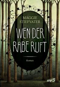 Wen der Rabe ruft - Maggie Stiefvater, Jessika Komina, Sandra Knuffinke