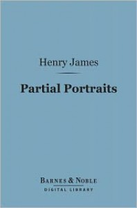 Partial Portraits (Barnes & Noble Digital Library) - Henry James