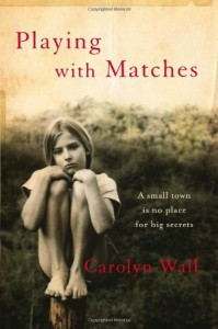 Playing with Matches - Carolyn Wall