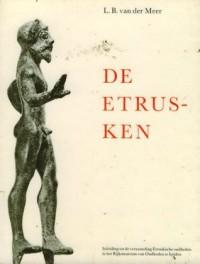 De Etrusken: Inleiding tot de verzameling Etruskische oudheden in het Rijksmuseum van Oudheden te Leiden - L. B. Van Der Meer
