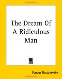 The Dream of a Ridiculous Man - Fyodor Dostoyevsky