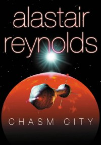 Chasm City (Revelation Space, Standalone) - Alastair Reynolds