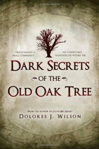 Dark Secrets of the Old Oak Tree - Dolores J. Wilson