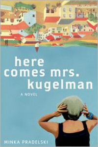 Here Comes Mrs. Kugelman: A Novel - Minka Pradelski, Philip Boehm