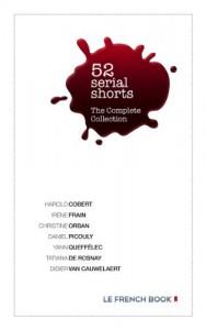 52 Serial Shorts Complete Edition - Harold Cobert, Irène Frain, Christine Orban, Daniel Picouly, , Yann Queffélec, Tatiana de Rosnay, Didier van Cauwelaert