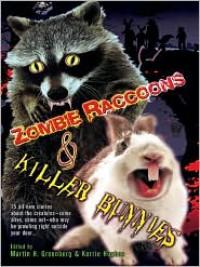 Zombie Raccoons & Killer Bunnies - Martin H. Greenberg, Kerrie Hughes, Anton Strout