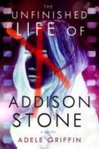 The Unfinished Life of Addison Stone - Adele Griffin