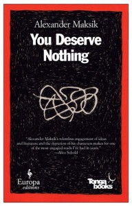 You Deserve Nothing: A Novel - Alexander Maksik