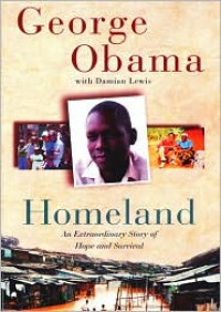 Homeland: An Extraordinary Story of Hope and Survival - George Obama