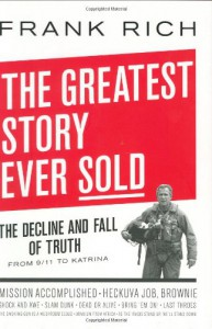 The Greatest Story Ever Sold: The Decline and Fall of Truth from 9/11 to Katrina - Frank Rich