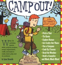 Camp Out!: The Ultimate Kids' Guide from the Backyard to the Backwoods - Lynn Brunelle