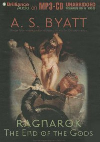 Ragnarok: The End of the Gods - A.S. Byatt, Harriet Walter