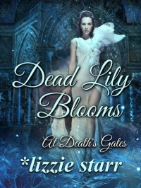 Dead Lily Blooms (At Death's Gates) - Lizzie Starr