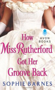 How Miss Rutherford Got Her Groove Back - Sophie Barnes