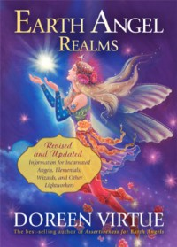 Earth Angel Realms: Revised and Updated Information for Incarnated Angels, Elementals, Wizards, and Other Lightworkers - Doreen Virtue