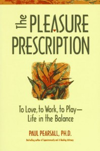 The Pleasure Prescription: To Love, to Work, to Play - Life in the Balance - Paul Pearsall