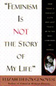 Feminism is not the Story of My Life - Elizabeth Fox-Genovese