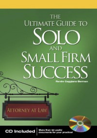 The Ultimate Guide To Solo And Small Firm Success - Renee Caggiano Berman, Lewis K. Parker, Dan Anderson, Emma L. Gormley
