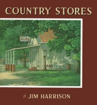 Country Stores - Jim  Harrison