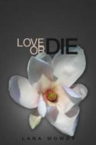 Love or Die Book 1 Live Love and Die Series - Lana Mowdy