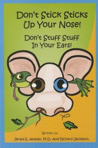 Don't Stick Sticks Up Your Nose! Don't Stuff Stuff in Your Ears! - Jerald S Altman, Richard Jacobson