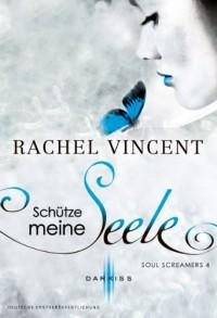 Schütze meine Seele (soul screamers, #4) - Rachel Vincent
