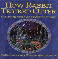 How Rabbit Tricked Otter: And Other Cherokee Trickster Stories (Parabola Storytime Series) - Gayle Ross;Murv Jacob