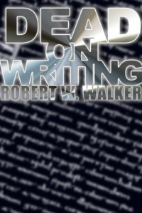 Dead on Writing - Robert W. Walker