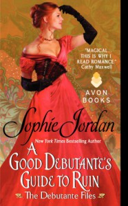 A Good Debutante's Guide to Ruin: The Debutante Files - Sophie Jordan