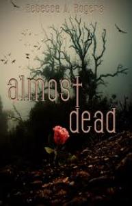 Almost Dead (Dead, #1) - Rebecca A. Rogers