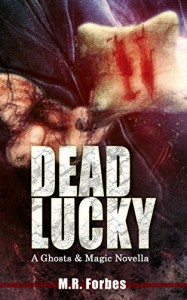 Dead Lucky (A Ghosts & Magic Novella) - M.R. Forbes