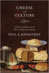 Cheese and Culture: A History of Cheese and Its Place in Western Civilization - Paul Kindstedt