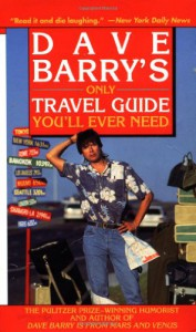 Dave Barry's Only Travel Guide You'll Ever Need - Dave Barry
