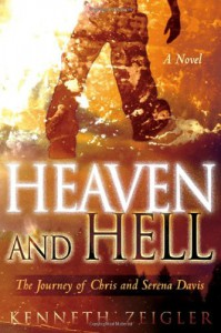 Heaven and Hell: a Novel: A Journey of Chris and Serena Davis - Kenneth Zeigler
