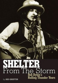 Shelter From The Storm: Bob Dylan's Rolling Thunder Years - Sid Griffin
