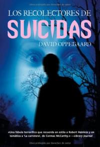 Los recolectores de suicidas / The Suicide Collectors - David Oppegaard