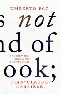 This is Not the End of the Book: A Conversation Curated by Jean-Philippe De Tonnac - Umberto Eco;Jean-Claude Carriere