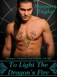 To Light The Dragon's Fire - Margaret   Taylor
