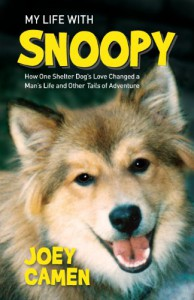 My Life with Snoopy: How One Shelter Dog's Love Changed a Man's Life and Other Tails of Adventure - Joey Camen