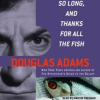 So Long, and Thanks for All the Fish (Hitchhiker's Guide, #4) - Douglas Adams, Martin Freeman