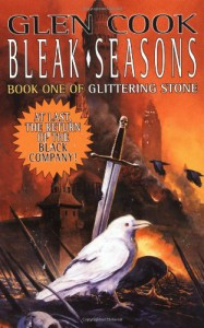 Bleak Seasons: Book One of the Glittering Stone (Chronicles of The Black Company) - Glen Cook