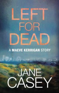 Left For Dead: A Maeve Kerrigan Story - Jane Casey