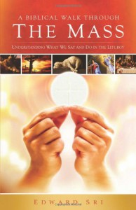 A Biblical Walk Through the Mass (Book): Understanding What We Say and Do In The Liturgy - Edward Sri
