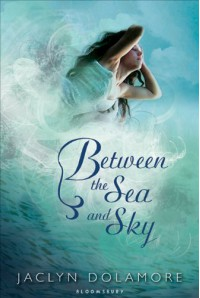 Between the Sea and Sky - Jaclyn Dolamore