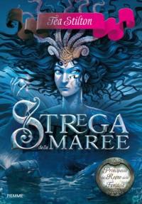 Strega delle maree. Principesse del regno della fantasia: 7 - Tea Stilton
