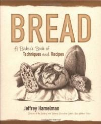 Bread: A Baker's Book of Techniques and Recipes - Jeffrey Hamelman